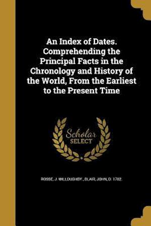 Bog, paperback An Index of Dates. Comprehending the Principal Facts in the Chronology and History of the World, from the Earliest to the Present Time