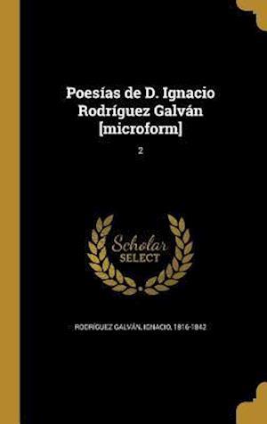Bog, hardback Poesias de D. Ignacio Rodriguez Galvan [Microform]; 2