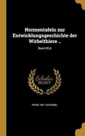 Normentafeln Zur Entwicklungsgeschichte Der Wirbelthiere ..; Band Hft.6 af Franz 1861-1929 Keibel