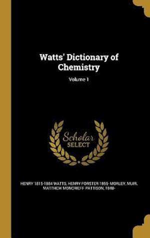 Bog, hardback Watts' Dictionary of Chemistry; Volume 1 af Henry Forster 1855- Morley, Henry 1815-1884 Watts