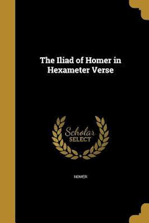Bog, paperback The Iliad of Homer in Hexameter Verse