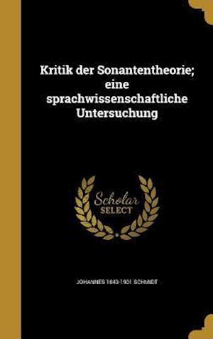 Bog, hardback Kritik Der Sonantentheorie; Eine Sprachwissenschaftliche Untersuchung af Johannes 1843-1901 Schmidt