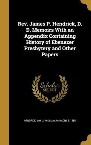 Bog, hardback REV. James P. Hendrick, D. D. Memoirs with an Appendix Containing History of Ebenezer Presbytery and Other Papers