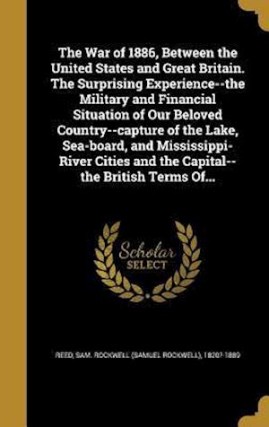 Bog, hardback The War of 1886, Between the United States and Great Britain. the Surprising Experience--The Military and Financial Situation of Our Beloved Country--