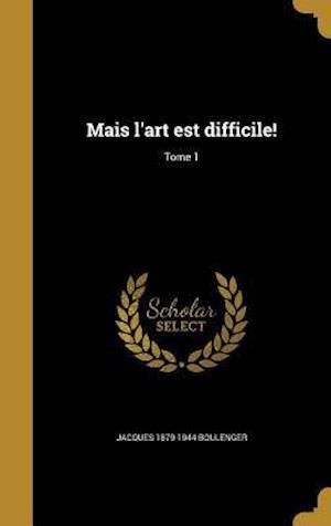 Mais L'Art Est Difficile!; Tome 1 af Jacques 1879-1944 Boulenger