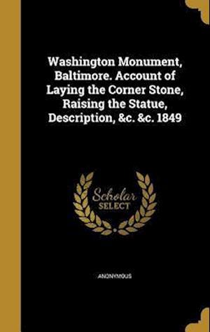 Bog, hardback Washington Monument, Baltimore. Account of Laying the Corner Stone, Raising the Statue, Description, &C. &C. 1849