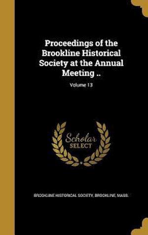 Bog, hardback Proceedings of the Brookline Historical Society at the Annual Meeting ..; Volume 13