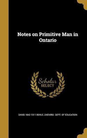 Bog, hardback Notes on Primitive Man in Ontario af David 1842-1911 Boyle