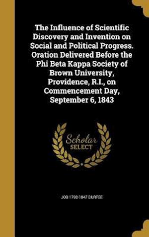 Bog, hardback The Influence of Scientific Discovery and Invention on Social and Political Progress. Oration Delivered Before the Phi Beta Kappa Society of Brown Uni af Job 1790-1847 Durfee