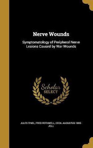 Bog, hardback Nerve Wounds af Fred Rothwell, Cecil Augustus 1885- Joll, Jules Tinel