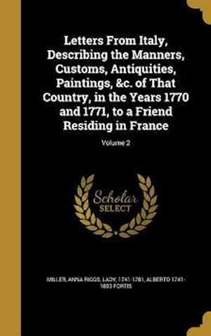 Bog, hardback Letters from Italy, Describing the Manners, Customs, Antiquities, Paintings, &C. of That Country, in the Years 1770 and 1771, to a Friend Residing in af Alberto 1741-1803 Fortis