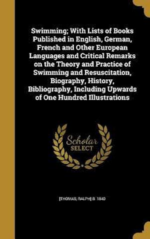 Bog, hardback Swimming; With Lists of Books Published in English, German, French and Other European Languages and Critical Remarks on the Theory and Practice of Swi