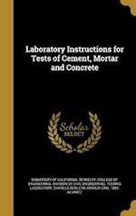 Laboratory Instructions for Tests of Cement, Mortar and Concrete af Charles Derleth, Arthur Carl 1886- Alvarez
