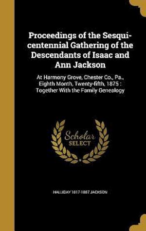 Bog, hardback Proceedings of the Sesqui-Centennial Gathering of the Descendants of Isaac and Ann Jackson af Halliday 1817-1887 Jackson