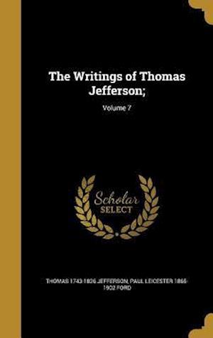 Bog, hardback The Writings of Thomas Jefferson;; Volume 7 af Thomas 1743-1826 Jefferson, Paul Leicester 1865-1902 Ford