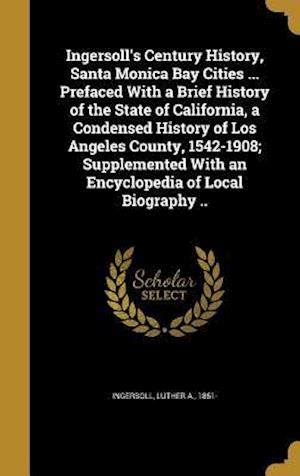 Bog, hardback Ingersoll's Century History, Santa Monica Bay Cities ... Prefaced with a Brief History of the State of California, a Condensed History of Los Angeles