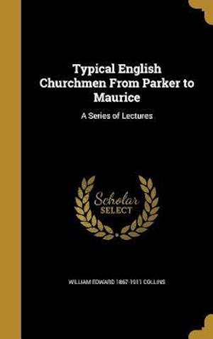 Typical English Churchmen from Parker to Maurice af William Edward 1867-1911 Collins