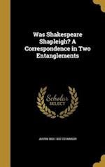 Was Shakespeare Shapleigh? a Correspondence in Two Entanglements af Justin 1831-1897 Ed Winsor