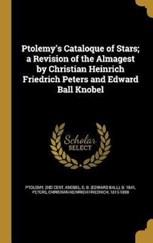 Bog, hardback Ptolemy's Cataloque of Stars; A Revision of the Almagest by Christian Heinrich Friedrich Peters and Edward Ball Knobel