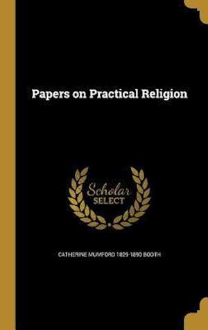 Bog, hardback Papers on Practical Religion af Catherine Mumford 1829-1890 Booth