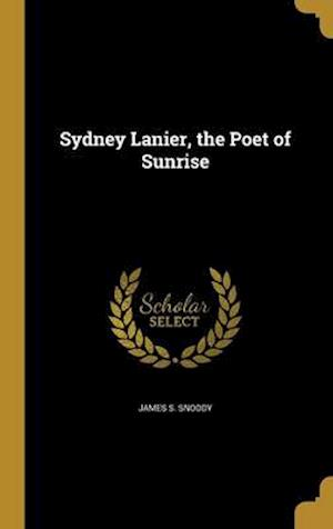 Bog, hardback Sydney Lanier, the Poet of Sunrise af James S. Snoddy