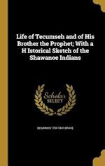 Life of Tecumseh and of His Brother the Prophet; With A H Istorical Sketch of the Shawanoe Indians af Benjamin 1794-1841 Drake