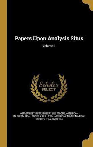 Bog, hardback Papers Upon Analysis Situs; Volume 3 af Norman Eby Rutt, Robert Lee Moore