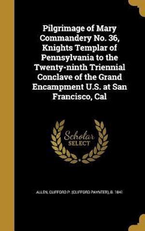 Bog, hardback Pilgrimage of Mary Commandery No. 36, Knights Templar of Pennsylvania to the Twenty-Ninth Triennial Conclave of the Grand Encampment U.S. at San Franc