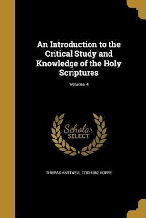 Bog, paperback An Introduction to the Critical Study and Knowledge of the Holy Scriptures; Volume 4 af Thomas Hartwell 1780-1862 Horne