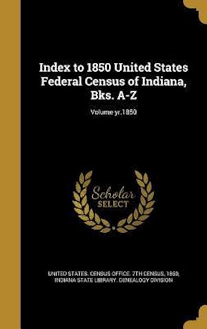 Bog, hardback Index to 1850 United States Federal Census of Indiana, Bks. A-Z; Volume Yr.1850