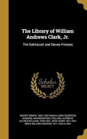 Bog, hardback The Library of William Andrews Clark, Jr. af Cora Edgerton Sanders, Harrison Post, Robert Ernest 1862-1942 Cowan