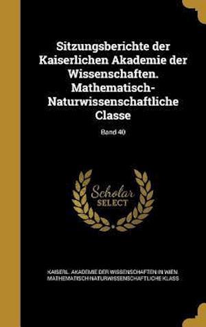 Bog, hardback Sitzungsberichte Der Kaiserlichen Akademie Der Wissenschaften. Mathematisch-Naturwissenschaftliche Classe; Band 40