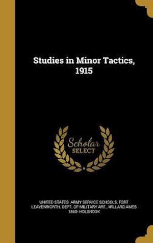 Bog, hardback Studies in Minor Tactics, 1915 af Willard Ames 1860- Holbrook