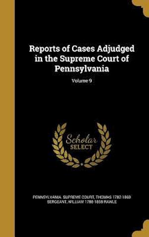 Reports of Cases Adjudged in the Supreme Court of Pennsylvania; Volume 9 af Thomas 1782-1860 Sergeant, William 1788-1858 Rawle