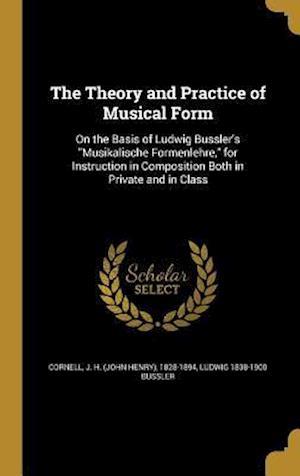 Bog, hardback The Theory and Practice of Musical Form af Ludwig 1838-1900 Bussler