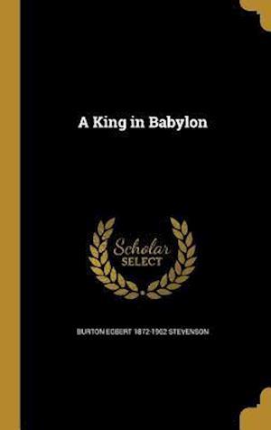 Bog, hardback A King in Babylon af Burton Egbert 1872-1962 Stevenson