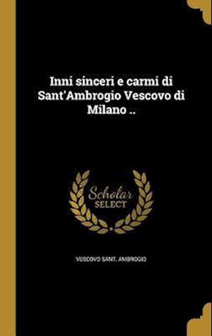 Bog, hardback Inni Sinceri E Carmi Di Sant'ambrogio Vescovo Di Milano .. af Vescovo Sant Ambrogio