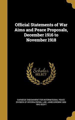 Bog, hardback Official Statements of War Aims and Peace Proposals, December 1916 to November 1918 af James Brown 1866-1943 Scott