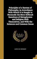 Principles of a System of Philosophy, in Accordance with Which It Is Sought to Reconcile the More Difficult Questions of Metaphysics and Religion with af Austin 1844- Bierbower