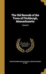 The Old Records of the Town of Fitchburgh, Massachusetts; Volume 2 af Mass Fitchburg