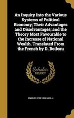 An  Inquiry Into the Various Systems of Political Economy; Their Advantages and Disadvantages; And the Theory Most Favourable to the Increase of Natio af Charles 1758-1836 Ganilh