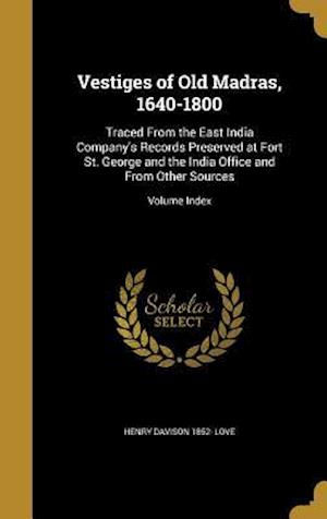 Bog, hardback Vestiges of Old Madras, 1640-1800 af Henry Davison 1852- Love