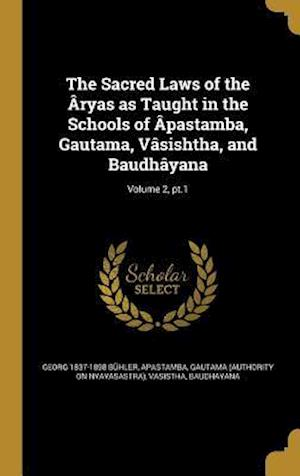 The Sacred Laws of the Aryas as Taught in the Schools of Apastamba, Gautama, Vasishtha, and Baudhayana; Volume 2, PT.1 af Georg 1837-1898 Buhler