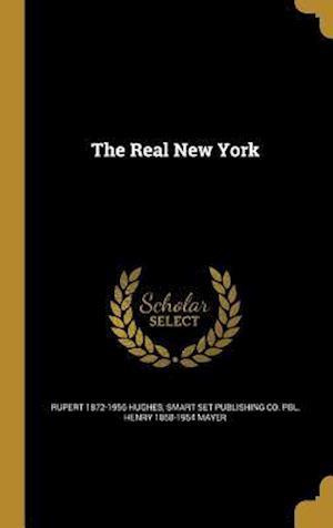 The Real New York af Rupert 1872-1956 Hughes, Henry 1868-1954 Mayer