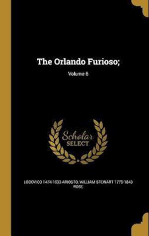 Bog, hardback The Orlando Furioso;; Volume 6 af Lodovico 1474-1533 Ariosto, William Stewart 1775-1843 Rose