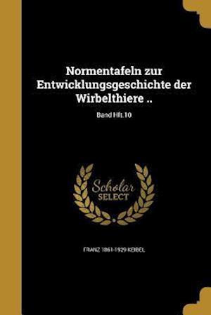 Normentafeln Zur Entwicklungsgeschichte Der Wirbelthiere ..; Band Hft.10 af Franz 1861-1929 Keibel