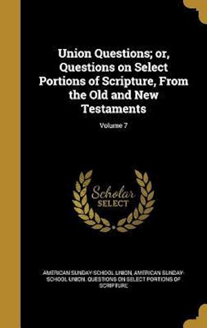 Bog, hardback Union Questions; Or, Questions on Select Portions of Scripture, from the Old and New Testaments; Volume 7