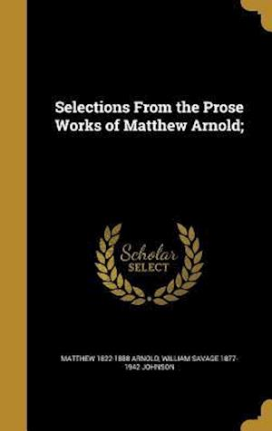 Selections from the Prose Works of Matthew Arnold; af William Savage 1877-1942 Johnson, Matthew 1822-1888 Arnold