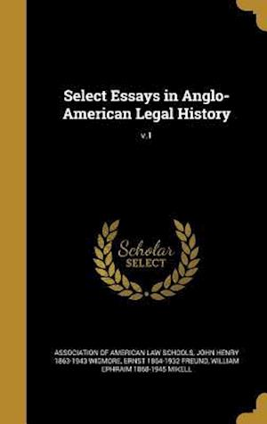 Bog, hardback Select Essays in Anglo-American Legal History; V.1 af John Henry 1863-1943 Wigmore, Ernst 1864-1932 Freund