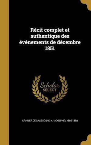 Bog, hardback Recit Complet Et Authentique Des Evenements de Decembre 1851
